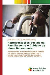Representações Sociais da Família sobre o Cuidado de Idoso Dependente