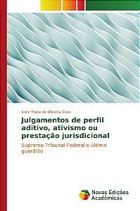 Julgamentos de perfil aditivo, ativismo ou prestação jurisdicional
