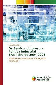 Os Semicondutores na Política Industrial Brasileira de 2004-2008