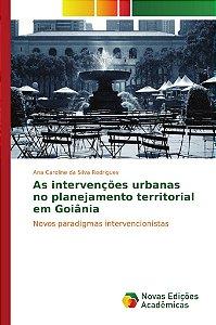 As intervenções urbanas no planejamento territorial em Goiânia