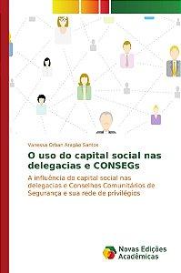 O uso do capital social nas delegacias e CONSEGs