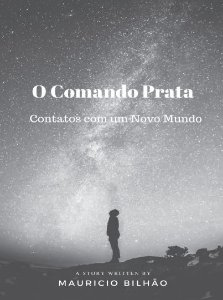 O Comando Prata: contatos com um Novo Mundo - autor Mauricio Bilhão