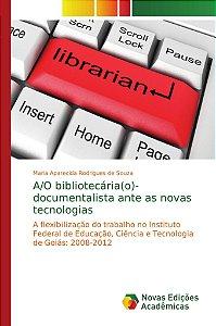 A/O bibliotecária(o)-documentalista ante as novas tecnologias