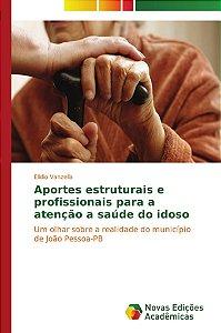 Aportes estruturais e profissionais para a atenção a saúde do idoso