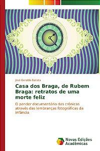 Casa dos Braga, de Rubem Braga: retratos de uma morte feliz