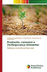 Produção, consumo e (In)Segurança Alimentar