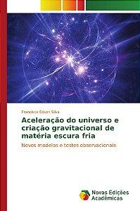 Aceleração do universo e criação gravitacional de matéria escura fria
