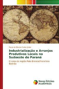 Industrialização e Arranjos Produtivos Locais no sudoeste do Paraná