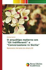 """O arquétipo materno em """"Gli Indifferenti"""" e """"Conversazione in Sicilia"""""""