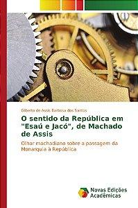 """O sentido da República em """"Esaú e Jacó"""", de Machado de Assis"""