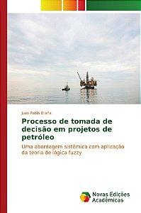 Processo de tomada de decisão em projetos de petróleo
