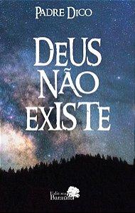 Deus não existe - autor Padre Dico