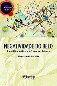 Negatividade do belo: a estética crítica em Theodor Adorno - autora Raquel Patriota