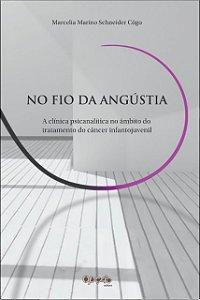 No fio da angústia: a clínica psicanalista no âmbito do tratamento do câncer infantojuvenil autor - Marcelia Marino Schneider Côgo