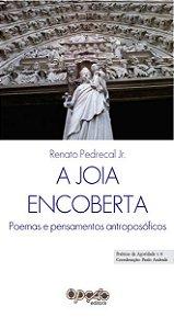 A joia encoberta: poemas e pensamentos antroposóficos. - autor Renato Pedrecal Jr