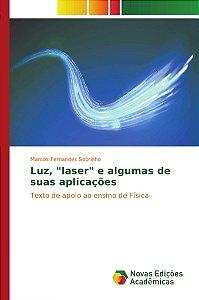 """Luz, """"laser"""" e algumas de suas aplicações"""