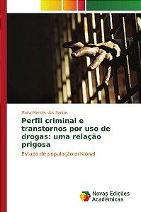 Perfil criminal e transtornos por uso de drogas: uma relação prigosa