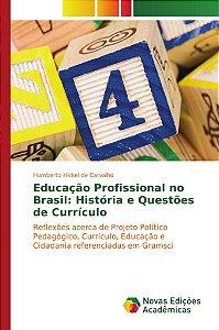 Educação Profissional no Brasil: História e Questões de Currículo