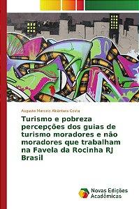Turismo e pobreza percepções dos guias de turismo moradores e não moradores que trabalham na Favela da Rocinha RJ Brasil