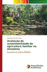 Avaliação da sustentabilidade da agricultura familiar na Amazônia