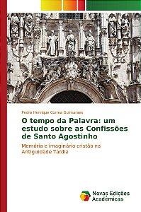O tempo da Palavra: um estudo sobre as Confissões de Santo Agostinho