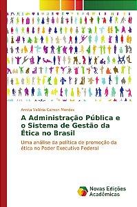 A Administração Pública e o Sistema de Gestão da Ética no Brasil