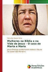 Mulheres na Bíblia e na Vida de Jesus - O caso de Marta e Maria