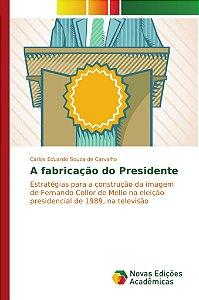 A fabricação do Presidente