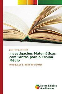 Investigações Matemáticas com Grafos para o Ensino Médio
