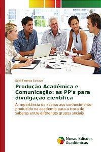 Produção Acadêmica e Comunicação: as PP's para divulgação científica
