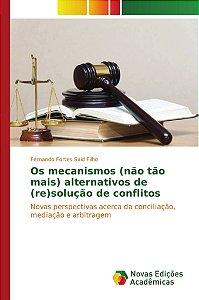 Os mecanismos (não tão mais) alternativos de (re)solução de conflitos