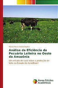 Análise da Eficiência da Pecuária Leiteira no Oeste da Amazônia