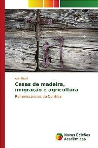 Casas de madeira, imigração e agricultura