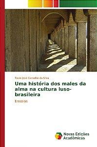 Uma história dos males da alma na cultura luso-brasileira