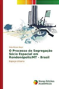 O Processo de Segregação Sócio Espacial em Rondonópolis/MT - Brasil