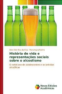 História de vida e representações sociais sobre o alcoolismo
