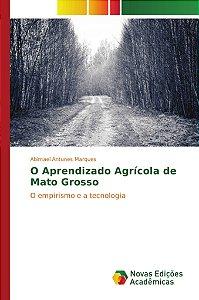 O Aprendizado Agrícola de Mato Grosso