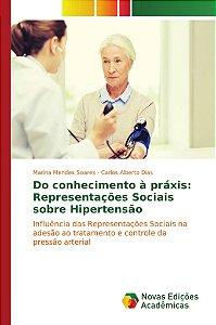 Do conhecimento à práxis: Representações Sociais sobre Hipertensão
