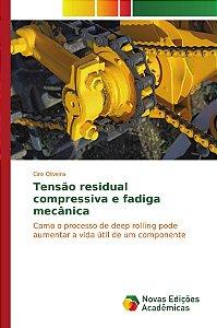 Tensão residual compressiva e fadiga mecânica
