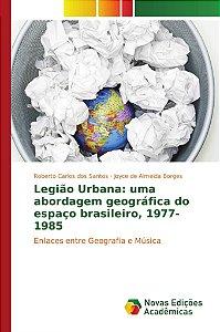 Legião Urbana: uma abordagem geográfica do espaço brasileiro, 1977-1985