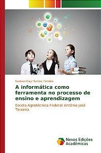 A informática como ferramenta no processo de ensino e aprendizagem