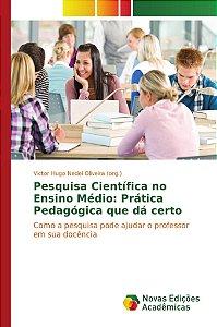 Pesquisa Científica no Ensino Médio: Prática Pedagógica que dá certo