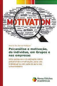 Psicanálise e motivação, do indivíduo, em Grupos e nas empresas
