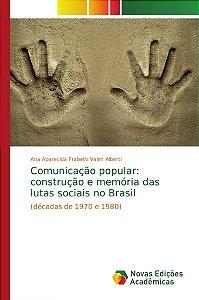 Comunicação popular: construção e memória das lutas sociais no Brasil