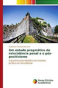 Um estudo pragmático da reincidência penal e o pós-positivismo