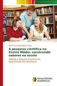 A pesquisa científica no Ensino Médio: construindo saberes na escola