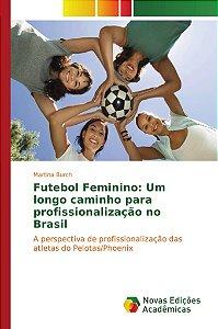 Futebol Feminino: Um longo caminho para profissionalização no Brasil