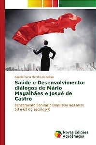 Saúde e Desenvolvimento: diálogos de Mário Magalhães e Josué de Castro