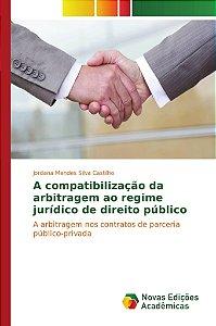 A compatibilização da arbitragem ao regime jurídico de direito público