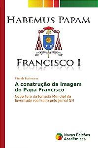 A construção da imagem do Papa Francisco